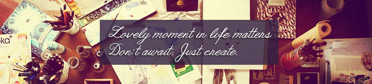 create your moments in life